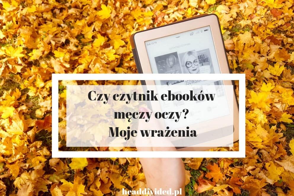czytnik ebooków męczy oczy - moje wrażenie dotyczące korzystania z czytnika Pocketbook