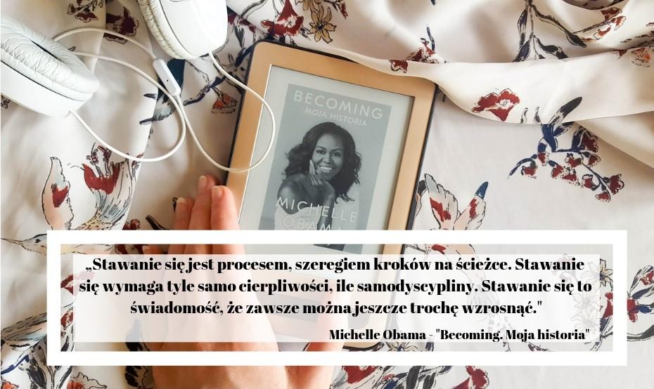 Cytaty z biografii Michelle Obamy Becoming. Moja historia - stawanie się to świadomość, że zawsze można jeszcze trochę wzrosnąć